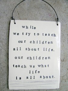 While we try to teach our children about life ...