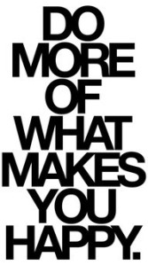 Do more of what makes you happy - quote