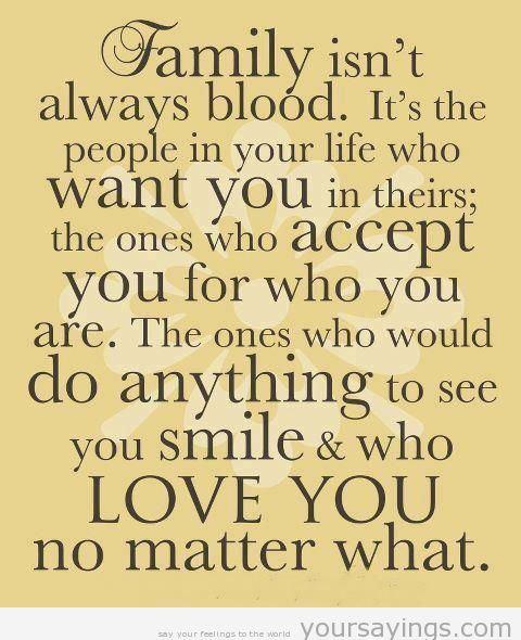 Family isn't always blood...
