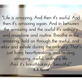 Life is amazing. And then it's awful ...